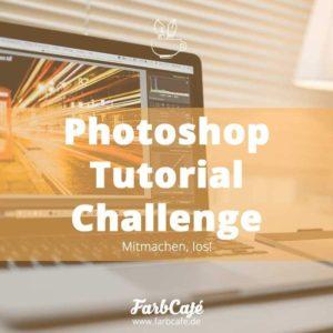 Photoshop Tutorial Challenge vom FarbCafé